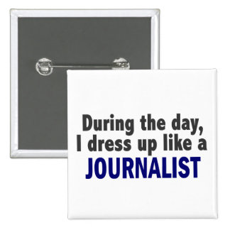 During The Day I Dress Up Like A Journalist Pinback Buttons
