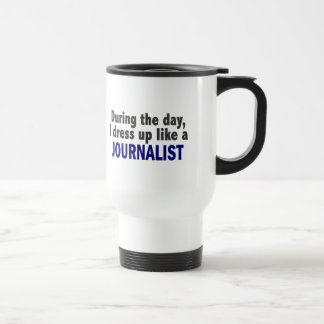 During The Day I Dress Up Like A Journalist Mug
