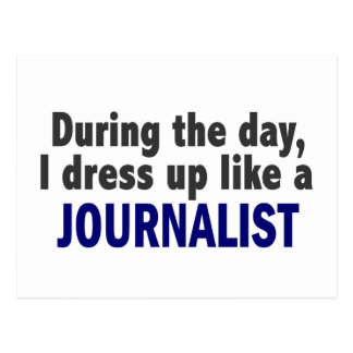 During The Day I Dress Up Like A Journalist Post Cards