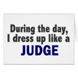 During The Day I Dress Up Like A Judge Greeting Cards
