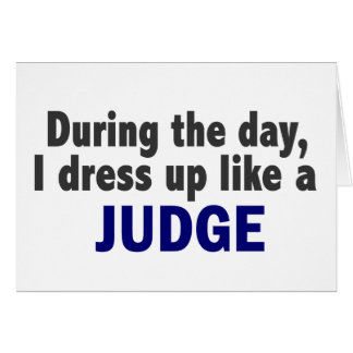 During The Day I Dress Up Like A Judge Card