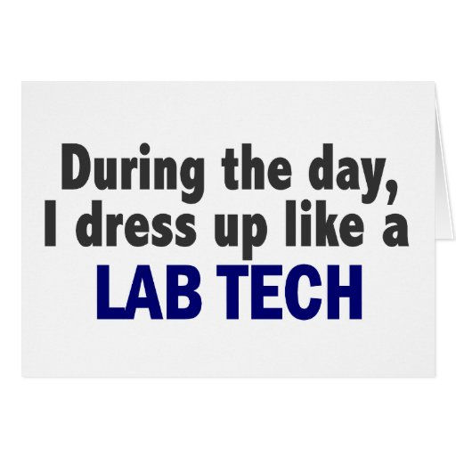 During The Day I Dress Up Like A Lab Tech Greeting Card
