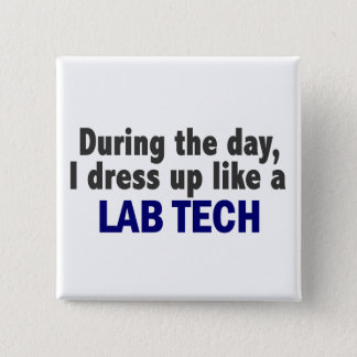 During The Day I Dress Up Like A Lab Tech Pinback Button