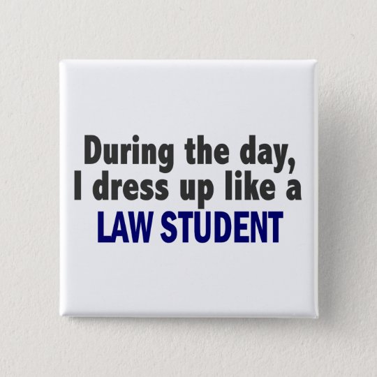 During The Day I Dress Up Like A Law Student Button