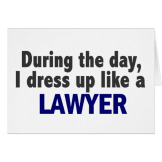 During The Day I Dress Up Like A Lawyer Greeting Card