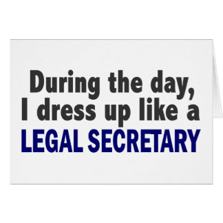 During The Day I Dress Up Like A Legal Secretary Greeting Card