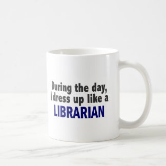 During The Day I Dress Up Like A Librarian Coffee Mug