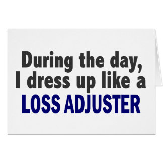 During The Day I Dress Up Like A Loss Adjuster Greeting Card