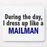 During The Day I Dress Up Like A Mailman Mouse Pad