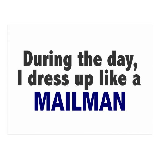 During The Day I Dress Up Like A Mailman Postcard