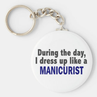 During The Day I Dress Up Like A Manicurist Basic Round Button Keychain
