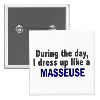 During The Day I Dress Up Like A Masseuse Buttons