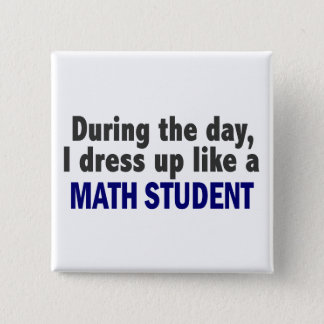 During The Day I Dress Up Like A Math Student Button