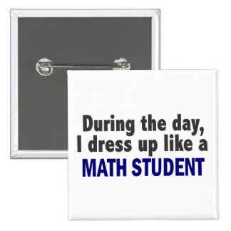 During The Day I Dress Up Like A Math Student Pinback Button