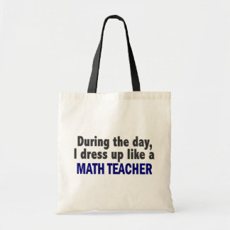 During The Day I Dress Up Like A Math Teacher Budget Tote Bag