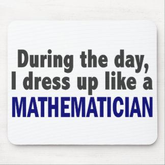 During The Day I Dress Up Like A Mathematician Mouse Pad