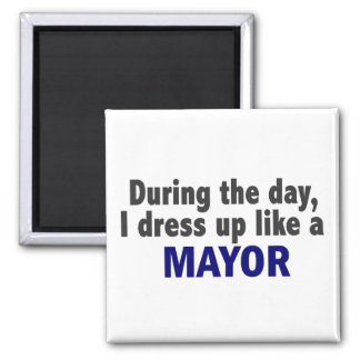 During The Day I Dress Up Like A Mayor 2 Inch Square Magnet