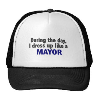 During The Day I Dress Up Like A Mayor Trucker Hat