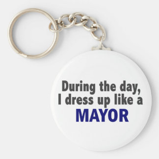 During The Day I Dress Up Like A Mayor Key Chains