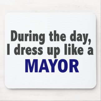 During The Day I Dress Up Like A Mayor Mousepads
