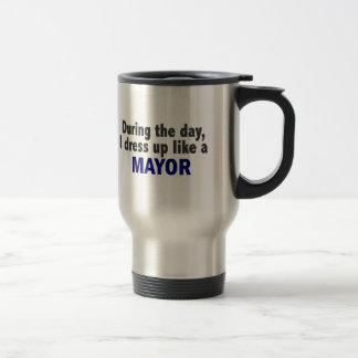 During The Day I Dress Up Like A Mayor 15 Oz Stainless Steel Travel Mug