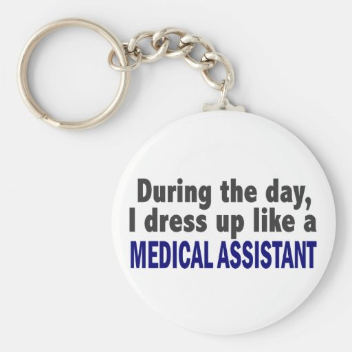 During The Day I Dress Up Like A Medical Assistant Keychains