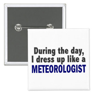 During The Day I Dress Up Like A Meteorologist Buttons