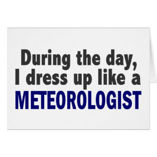 During The Day I Dress Up Like A Meteorologist Greeting Card