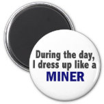 During The Day I Dress Up Like A Miner Fridge Magnets