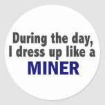 During The Day I Dress Up Like A Miner Stickers