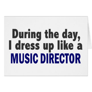 During The Day I Dress Up Like A Music Director Greeting Card