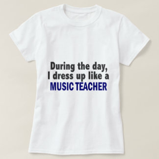 During The Day I Dress Up Like A Music Teacher