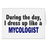 During The Day I Dress Up Like A Mycologist Greeting Cards