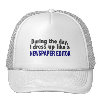 During The Day I Dress Up Like A Newspaper Editor Trucker Hat
