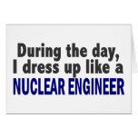 During The Day I Dress Up Like A Nuclear Engineer Greeting Cards