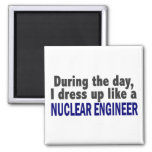 During The Day I Dress Up Like A Nuclear Engineer Fridge Magnets
