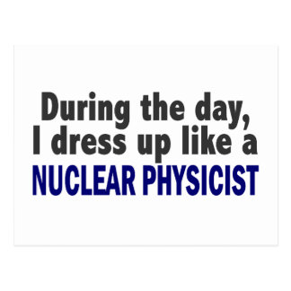 During The Day I Dress Up Like A Nuclear Physicist Postcard