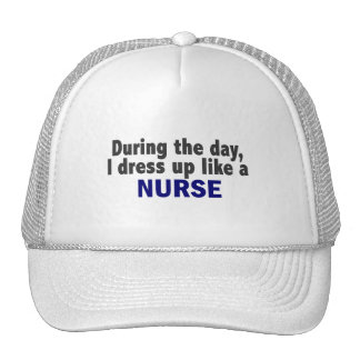 During The Day I Dress Up Like A Nurse Mesh Hats