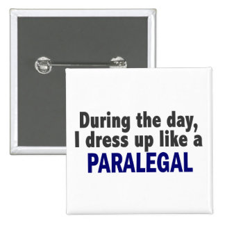 During The Day I Dress Up Like A Paralegal Button