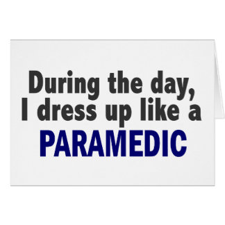 During The Day I Dress Up Like A Paramedic Card