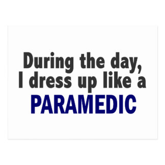 During The Day I Dress Up Like A Paramedic Postcard