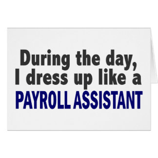 During The Day I Dress Up Like A Payroll Assistant Card