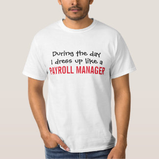 During the day I dress up like a Payroll Manager