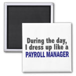 During The Day I Dress Up Like A Payroll Manager Fridge Magnets