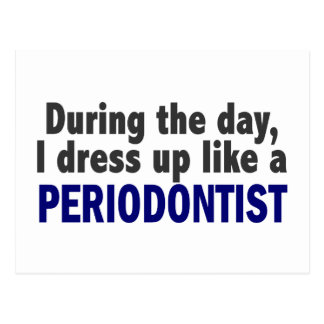 During The Day I Dress Up Like A Periodontist Postcard