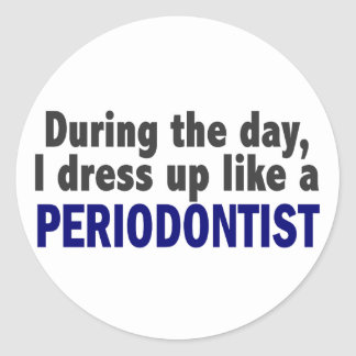 During The Day I Dress Up Like A Periodontist Round Stickers
