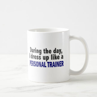 During The Day I Dress Up Like A Personal Trainer Coffee Mug