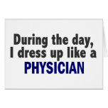 During The Day I Dress Up Like A Physician Greeting Cards