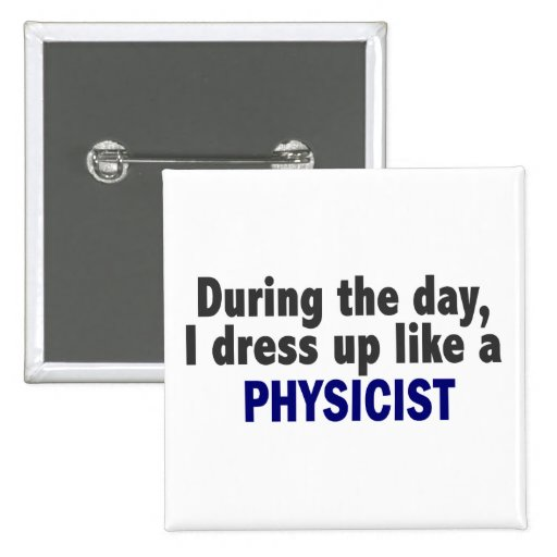 During The Day I Dress Up Like A Physicist Button