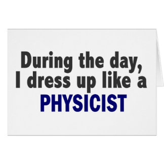 During The Day I Dress Up Like A Physicist Greeting Cards